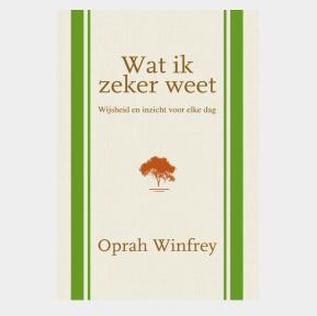 Wat ik zeker weet, wijsheid en inzicht voor elke dag, Oprah Winfrey