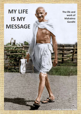 Photo biography MY LIFE IS MY MESSAGE - The life and work of Mahatma Gandhi (Ghandi).