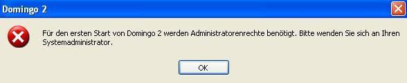 """""""Für den ersten Start von Domingo 2 werden Administratorenrechte benötigt. Bitte wenden Sie sich an Ihren Systemadministrator."""""""