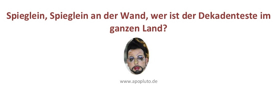 Harald Glööckler. Spieglein, Spieglein an der Wannd, .......