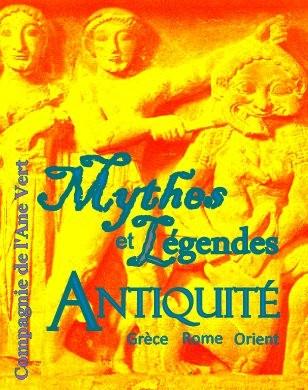 MYTHES ET LEGENDES DE L'ANTIQUITE - GRECE, ROME, ORIENT