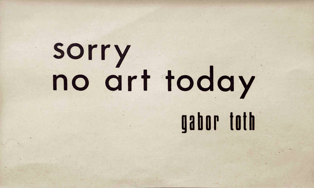 Gabor Toth: Sorry no art today, [1978]