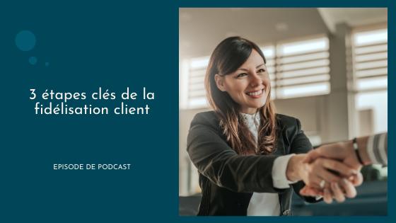 Les 3 étapes clés de la fidélisation client