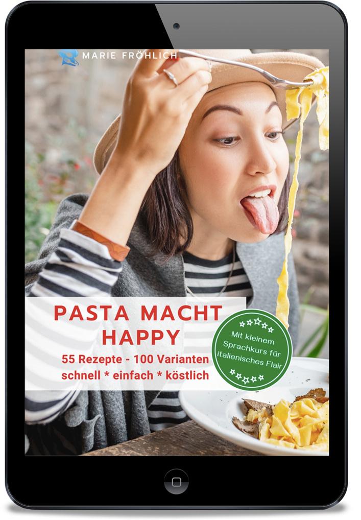 Pasta macht happy: 55 Rezepte - 100 Varianten, schnell * einfach  *köstlich