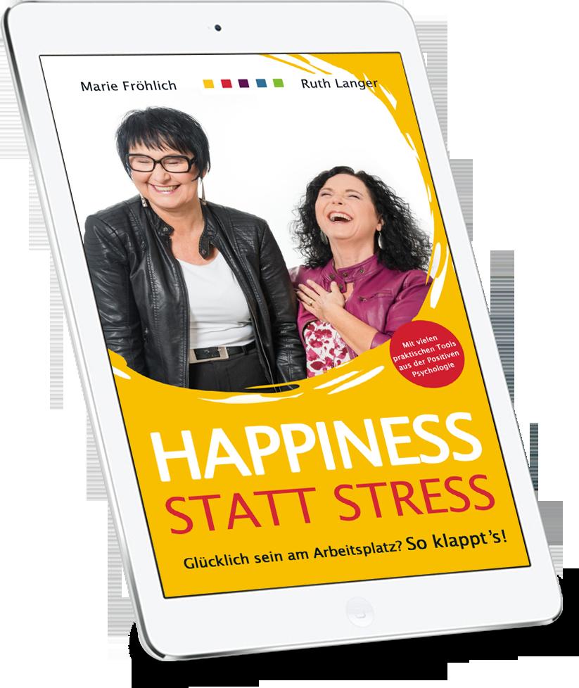 Happiness statt Stress. Glücklich sein am Arbeitsplatz? So geht´s!