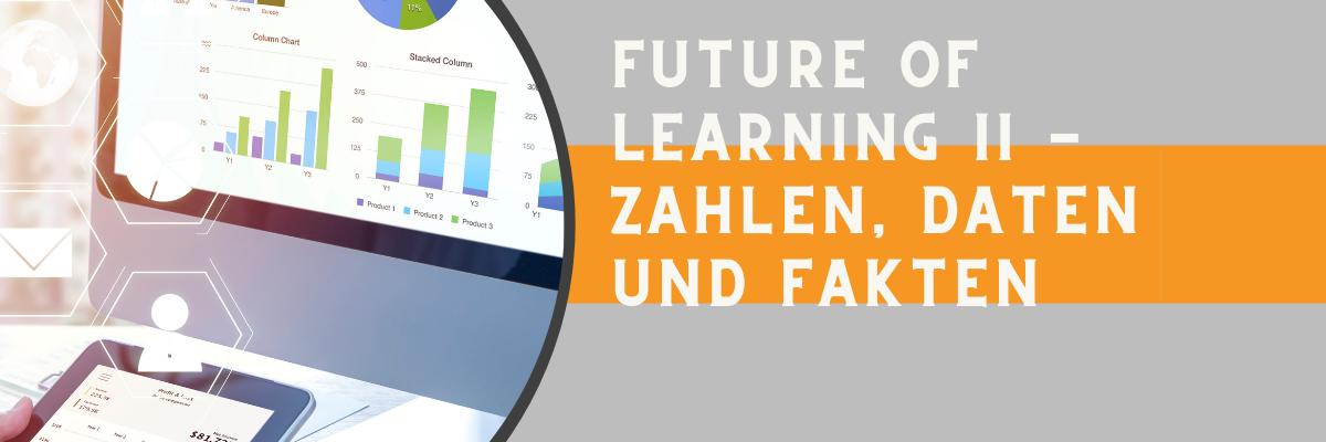 Future of Learning II - Zahlen, Daten und Fakten