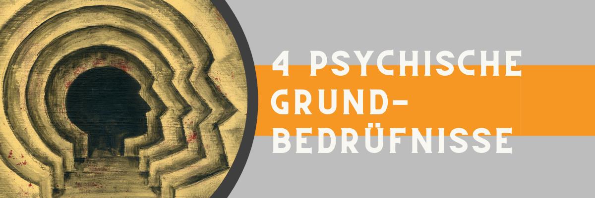 Die 4 psychischen Grundbedürfnisse