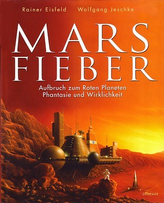 Rainer Eisfeld/Wolfgang Jeschke - Marsfieber. Aufbruch zum Roten Planeten. Phantasie und Wirklichkeit