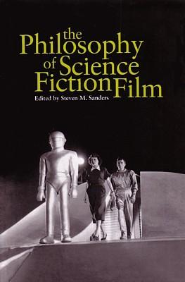 Buchcover von Steven M. Sanders (Hrsg.): The Philosophy of Science Fiction Film (Kentucky 2008)