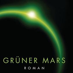 """Buchcover (Ausschnitt) aus dem Roman """"Grüner Mars"""" (Green Mars, 1993) von Kim Stanley Robinson; Wilhelm Heyne Verlag 2016"""