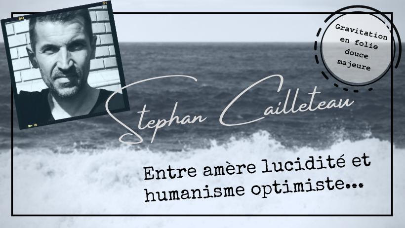 Stephan Cailleteau, un auteur percutant en quête d'absolu...