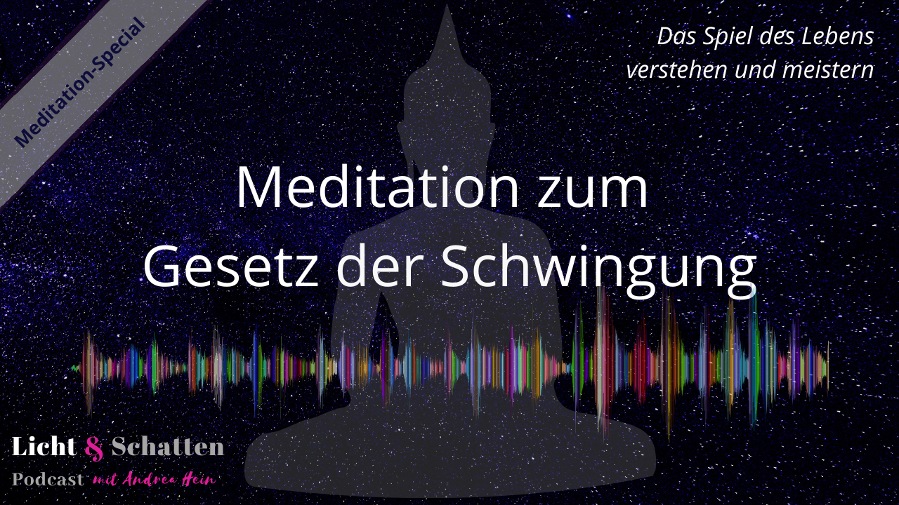 Meditation zum universellen Gesetz der Schwingung