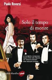 Solo il tempo di morire di Roversi Paolo      Prezzo:  € 19,00     ISBN: 9788831720366     Editore: Marsilio [collana: Farfalle]     Genere: Varia     Dettagli: p. 461