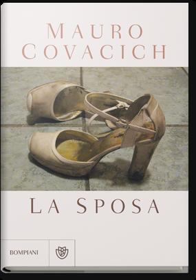 La sposa di Covacich Mauro      Prezzo:  € 16,00     ISBN: 9788845275890     Editore: Bompiani [collana: Narratori Italiani]     Genere: Narrativa     Dettagli: p. 185
