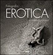 Fotografia erotica contemporanea di Aa.vv.      Prezzo:  € 49,95     ISBN: 9788857602325     Editore: Logos     Genere: Fotografia     Dettagli: p. 600