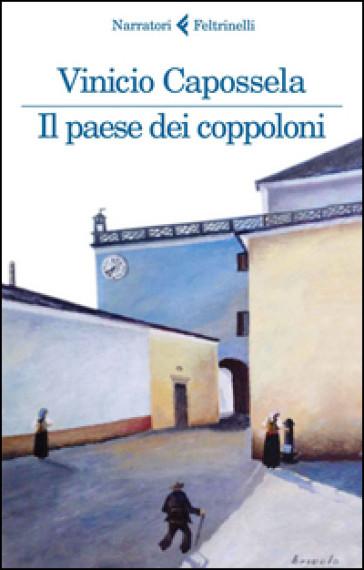 Il paese dei coppoloni di Capossela Vinicio      Prezzo:  € 18,00     ISBN: 9788807031274     Editore: Feltrinelli [collana: I Narratori]     Genere: Varia     Dettagli: p. 352