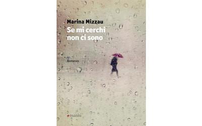 Se mi cerchi non ci sono di Mizzau Marina      Prezzo:  € 17,00     ISBN: 9788862666305     Editore: Manni [collana: Pretesti]     Genere: Varia     Dettagli: p. 204