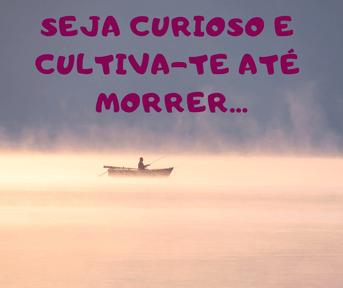 curiosidade conhecimento- aprende novas coisas- cultivar-se-