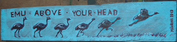 Emu above your Head, ca. 40 x 9 x 3 cm, Acryl auf Holz, in Privatbesitz