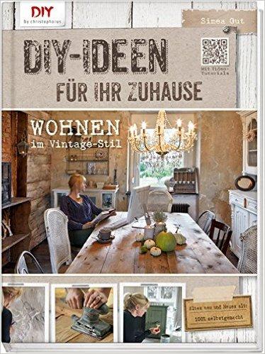 DIY-Ideen für Ihr Zuhause, Wohnen im Vintage-Stil, Simea Gut, Wandelbar Wohnen