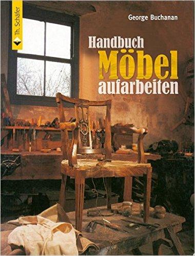 Handbuch Möbel aufarbeiten, George Buchanan, Wandelbar Wohnen