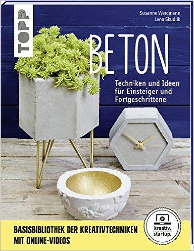 Beton, Techniken und Ideen für Einsteiger und Fortgeschrittene, Susanne Weidmann, Lena Skudlik, Wandelbar Wohnen