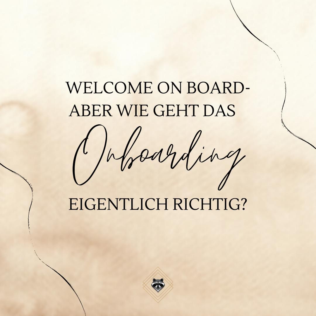 Welcome On Board - aber wie geht Onboarding eigentlich richtig?