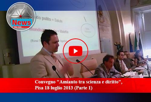 """Convegno """"Amianto tra scienza e diritto"""", Pisa 18 luglio 2013 (Parte 1)"""