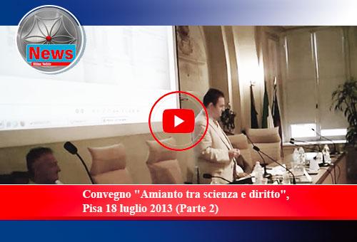 """Convegno """"Amianto tra scienza e diritto"""", Pisa 18 luglio 2013 (Parte 2)"""