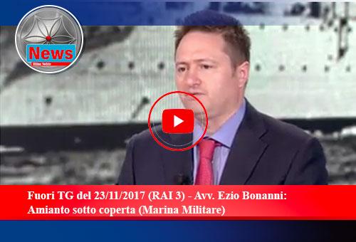 Fuori TG del 23/11/2017 (RAI 3) - Avv. Ezio Bonanni:  Amianto sotto coperta (Marina Militare)