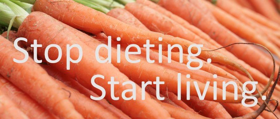 Stop dieting. Start living.