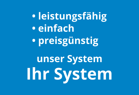 preisgünstig, leistungsfähig, einfach - unser System - Ihr System