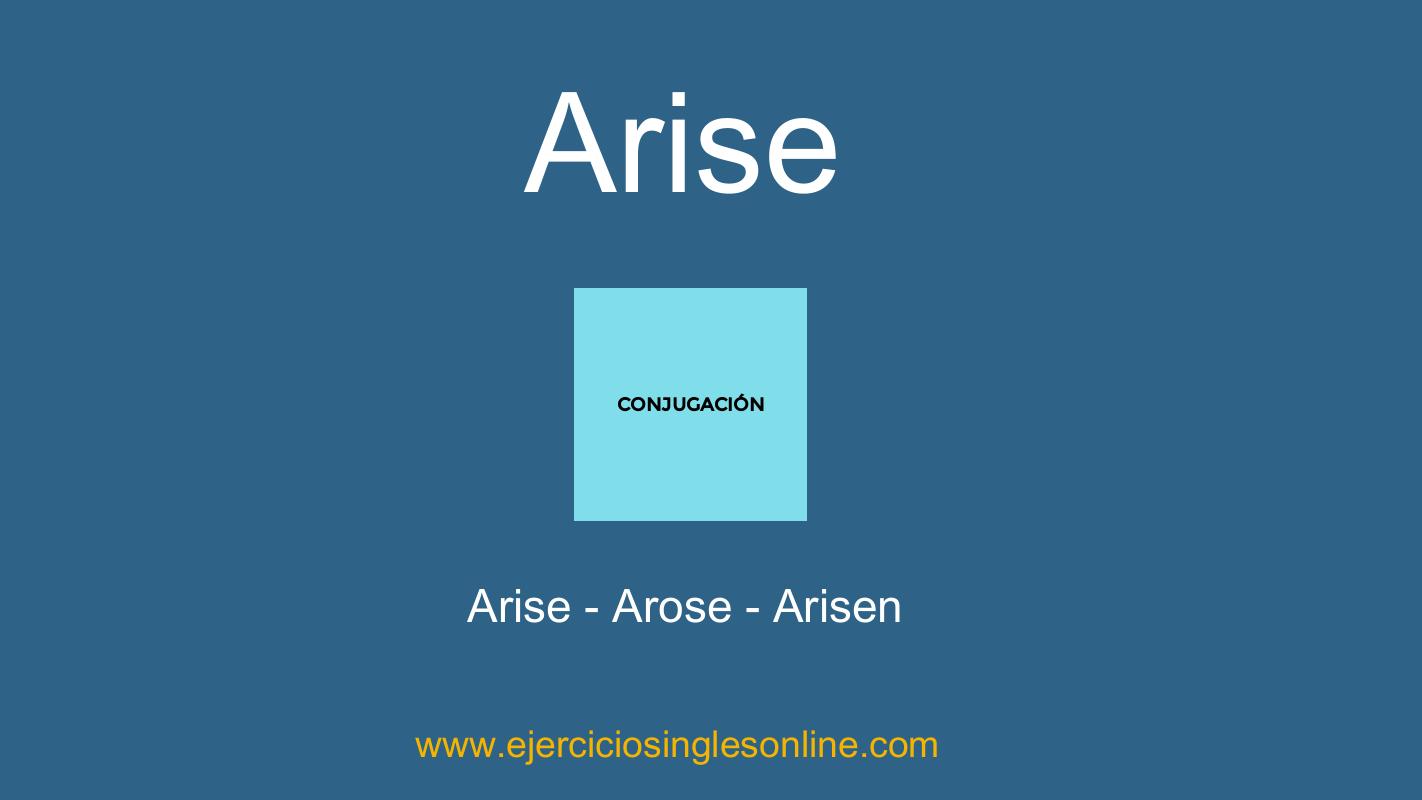 ARISE AROSE ARISEN - CONJUGACIÓN