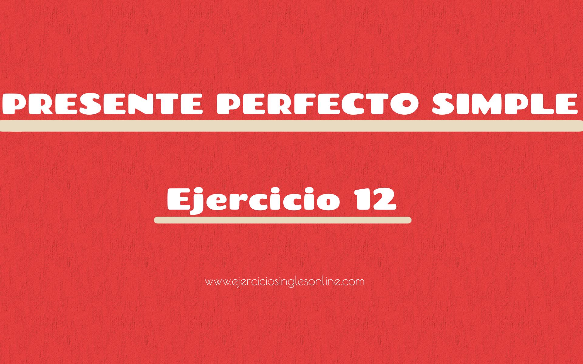 Presente perfecto simple - Ejercicio 12