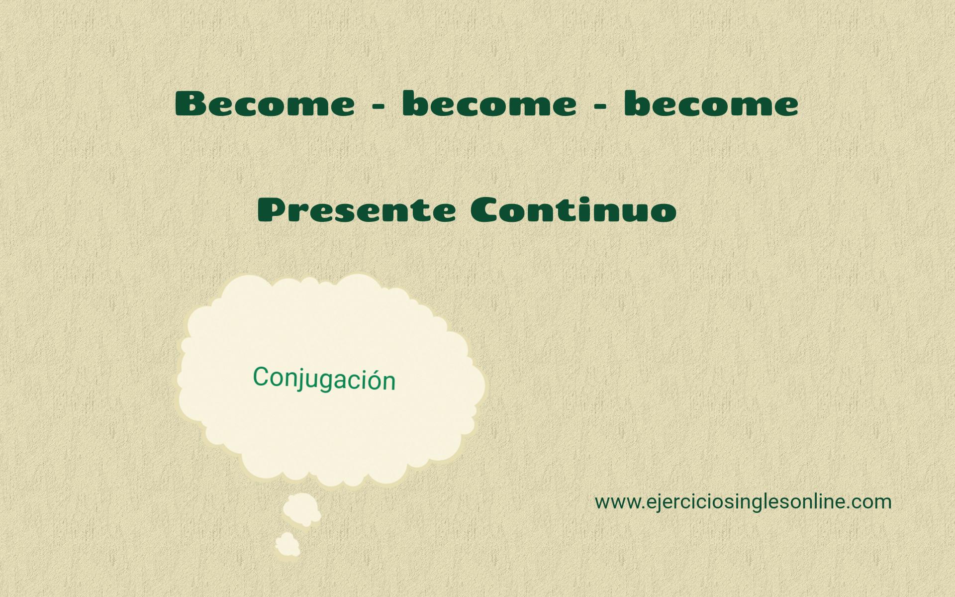 Become - Presente continuo - Conjugación