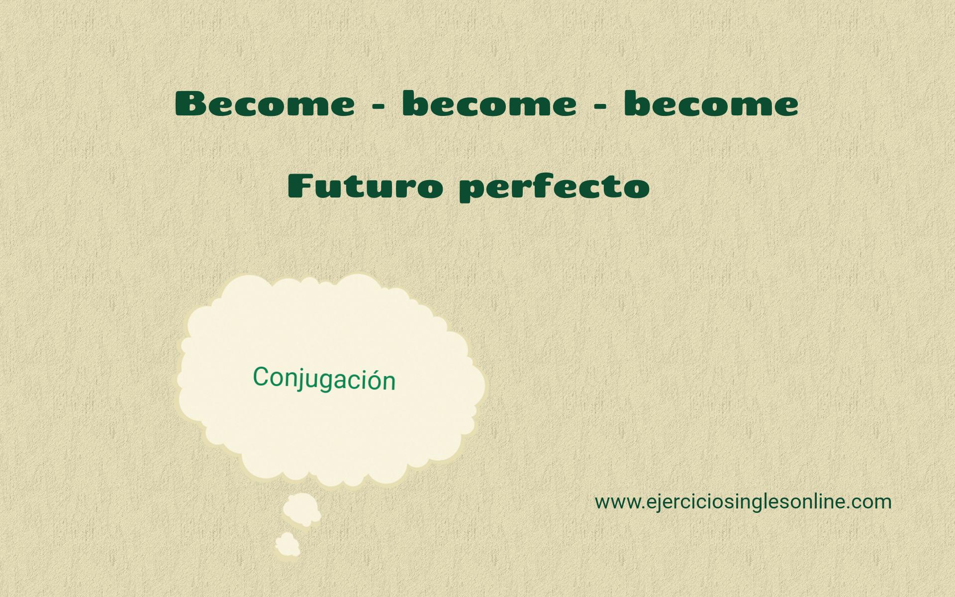 Become - Futuro perfecto