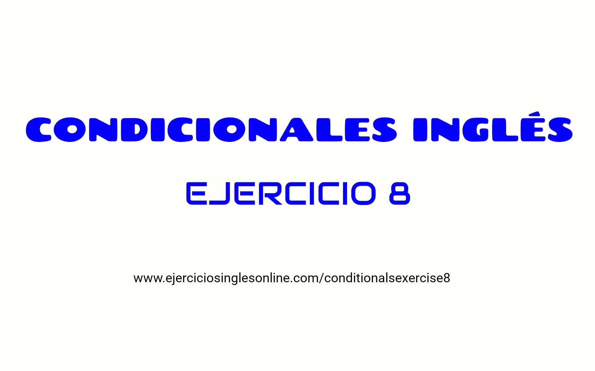 Ejercicio 8 - oraciones condicionales