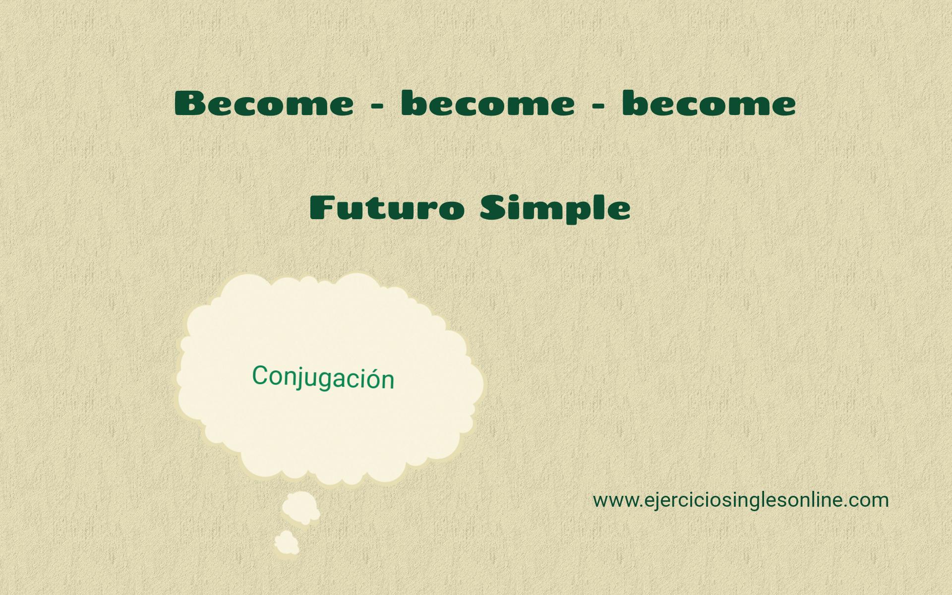Become - Futuro simple - Conjugación
