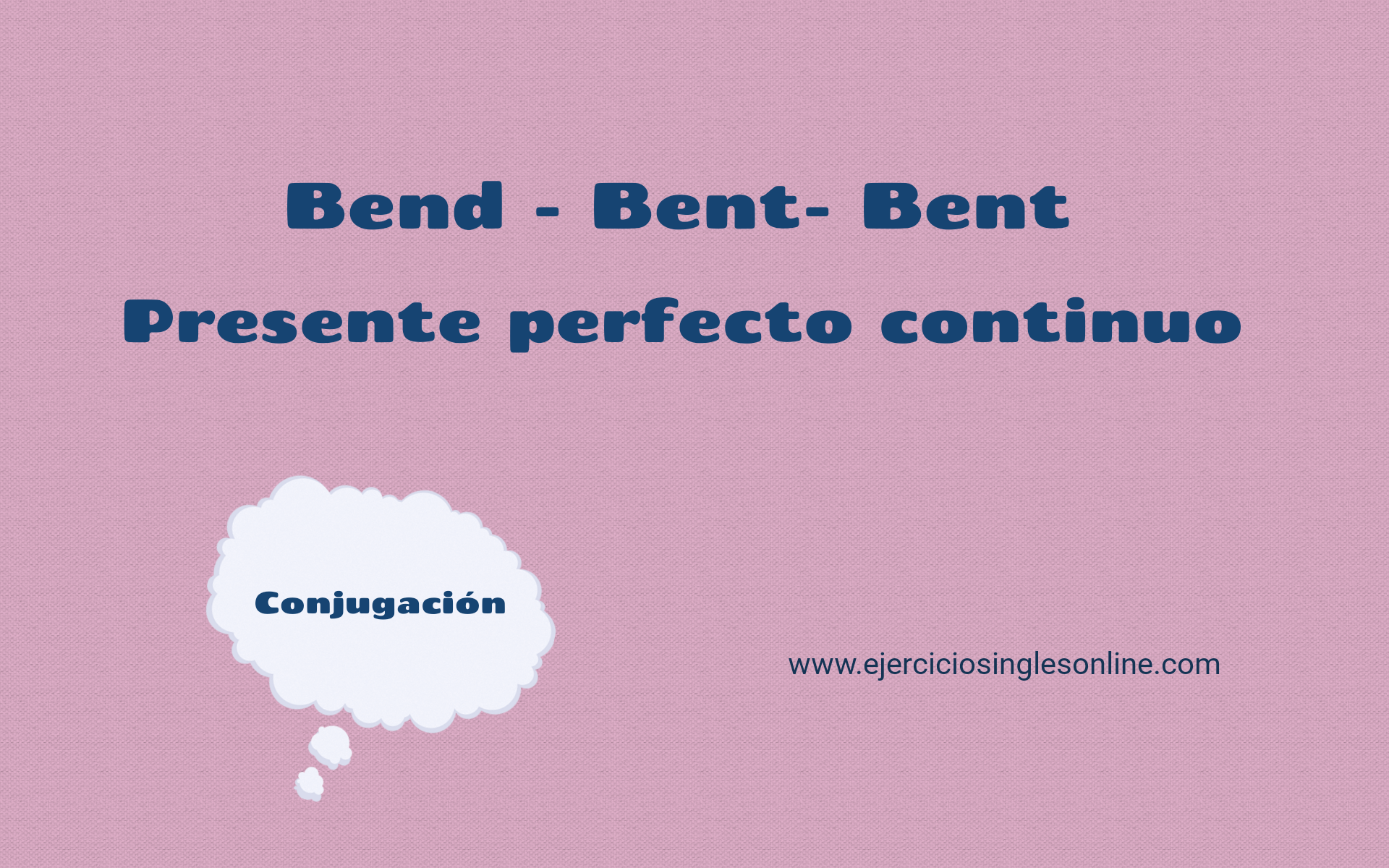 Bend - Presente perfecto continuo