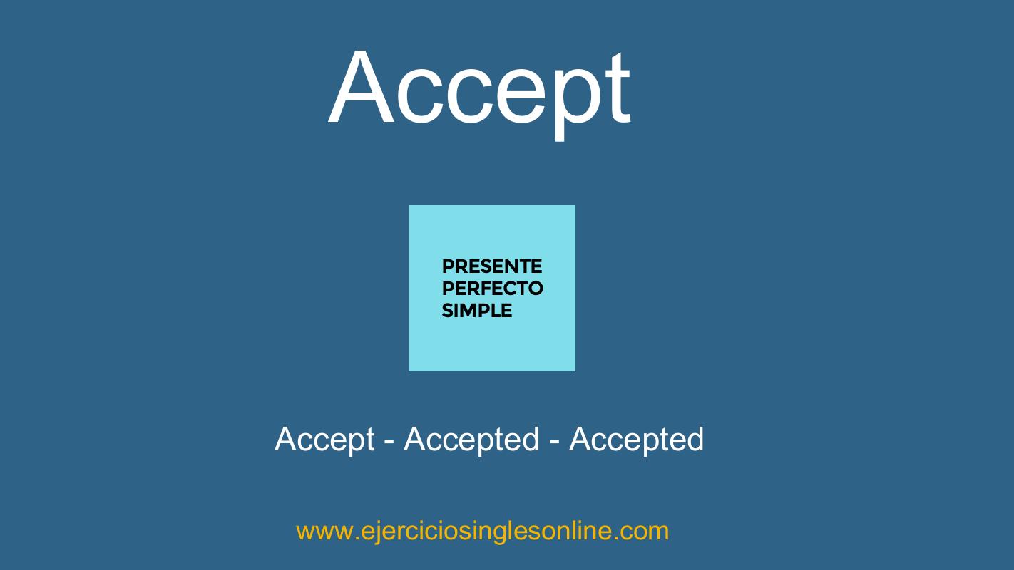 Accept - Presente perfecto simple - Conjugación