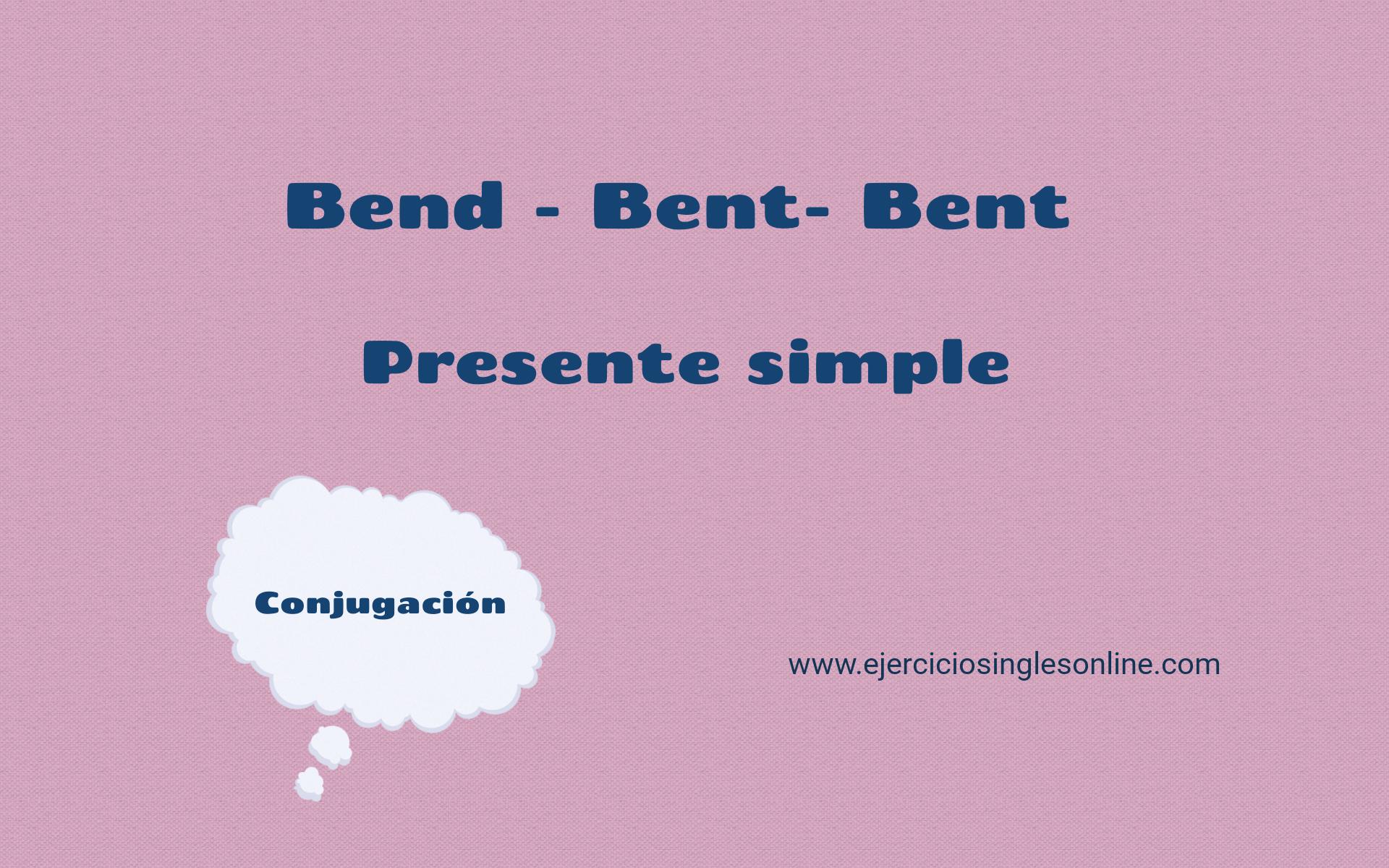 Bend - Presente simple