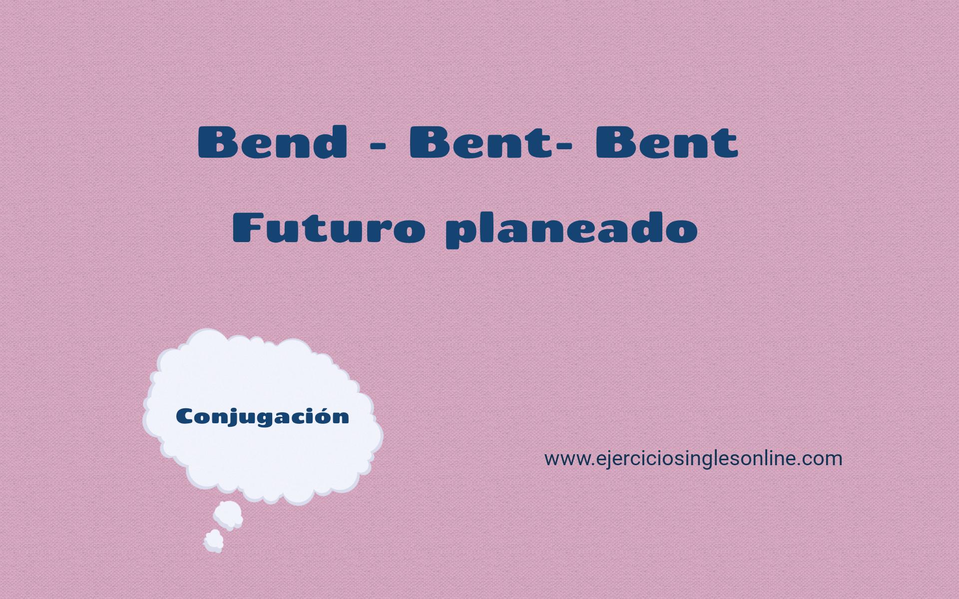 Bend - Futuro planeado