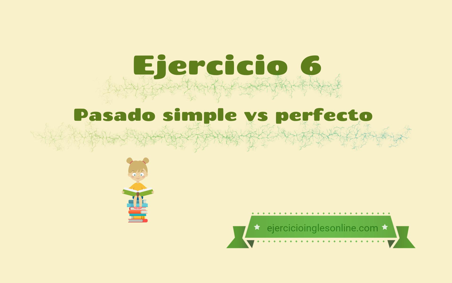 Pasado simple vs perfecto - Ejercicio 6