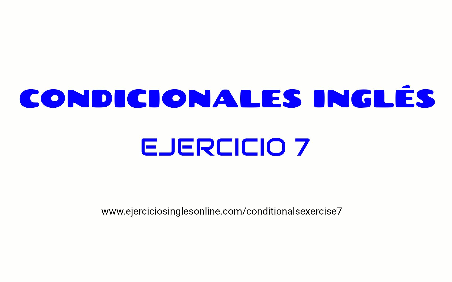 Ejercicio 7 - Oraciones condicionales