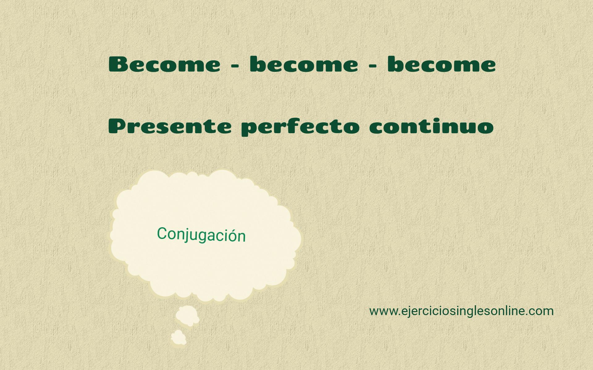 Become - Presente perfecto continuo