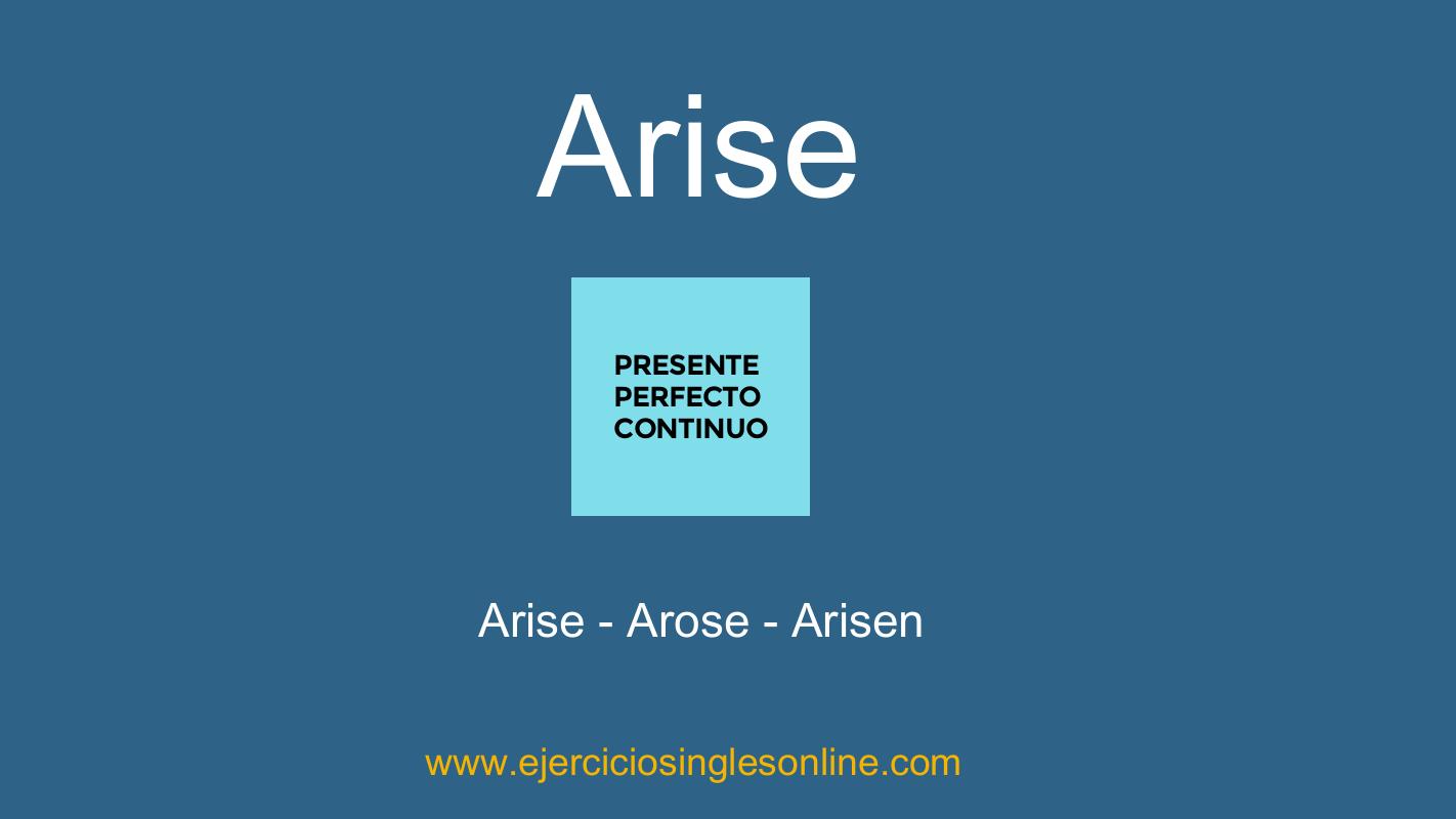 Arise - Presente perfecto continuo - Conjugación