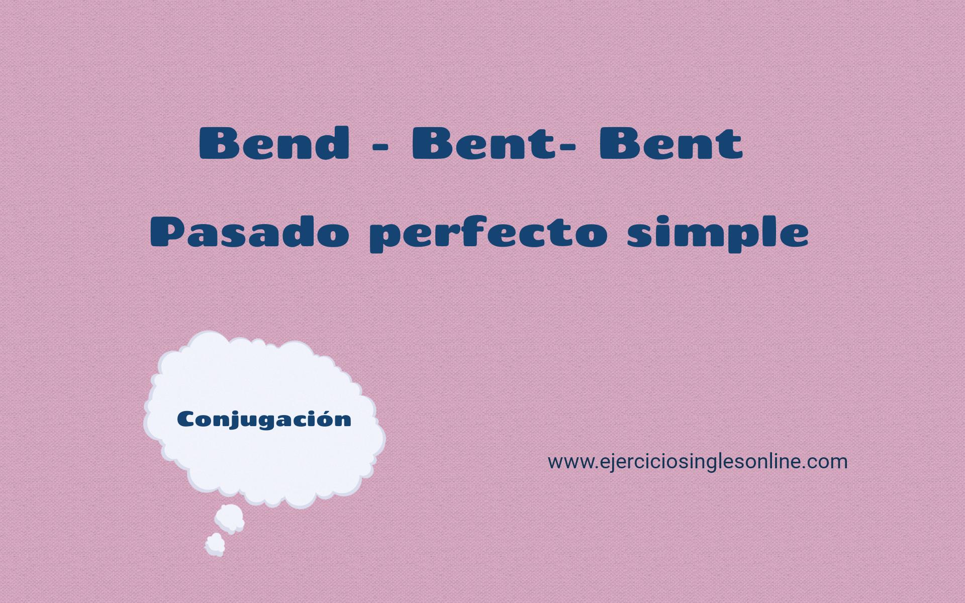 Bend - Pasado perfecto simple