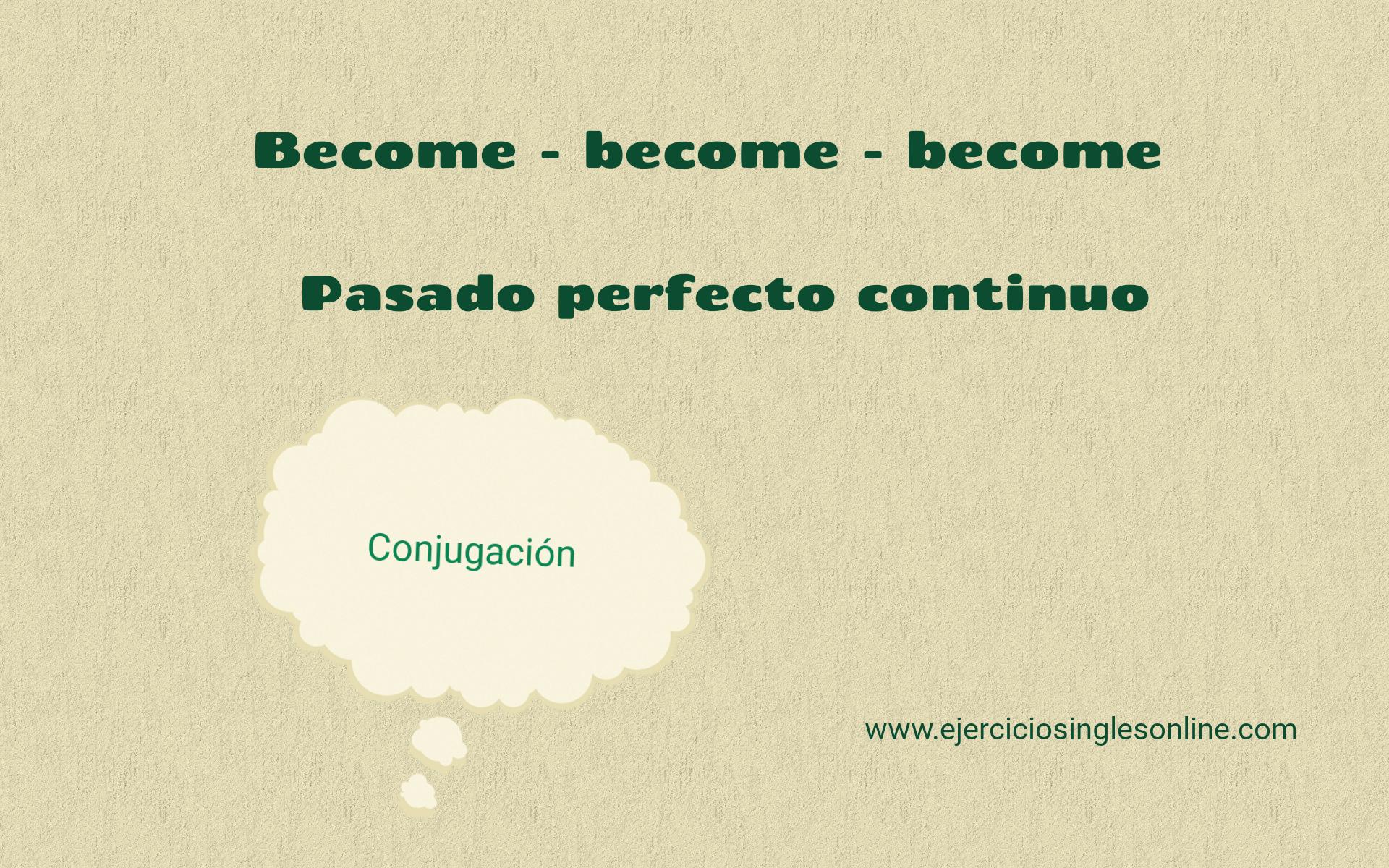 Become - Pasado perfecto continuo