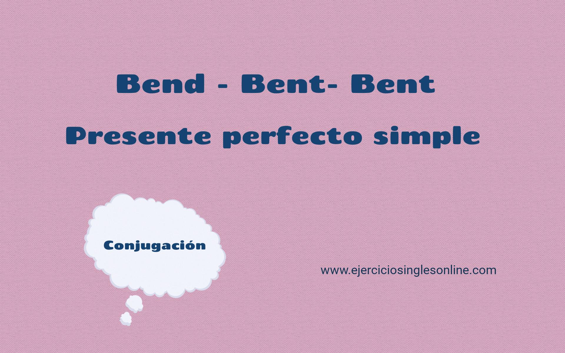 Bend - Presente perfecto simple