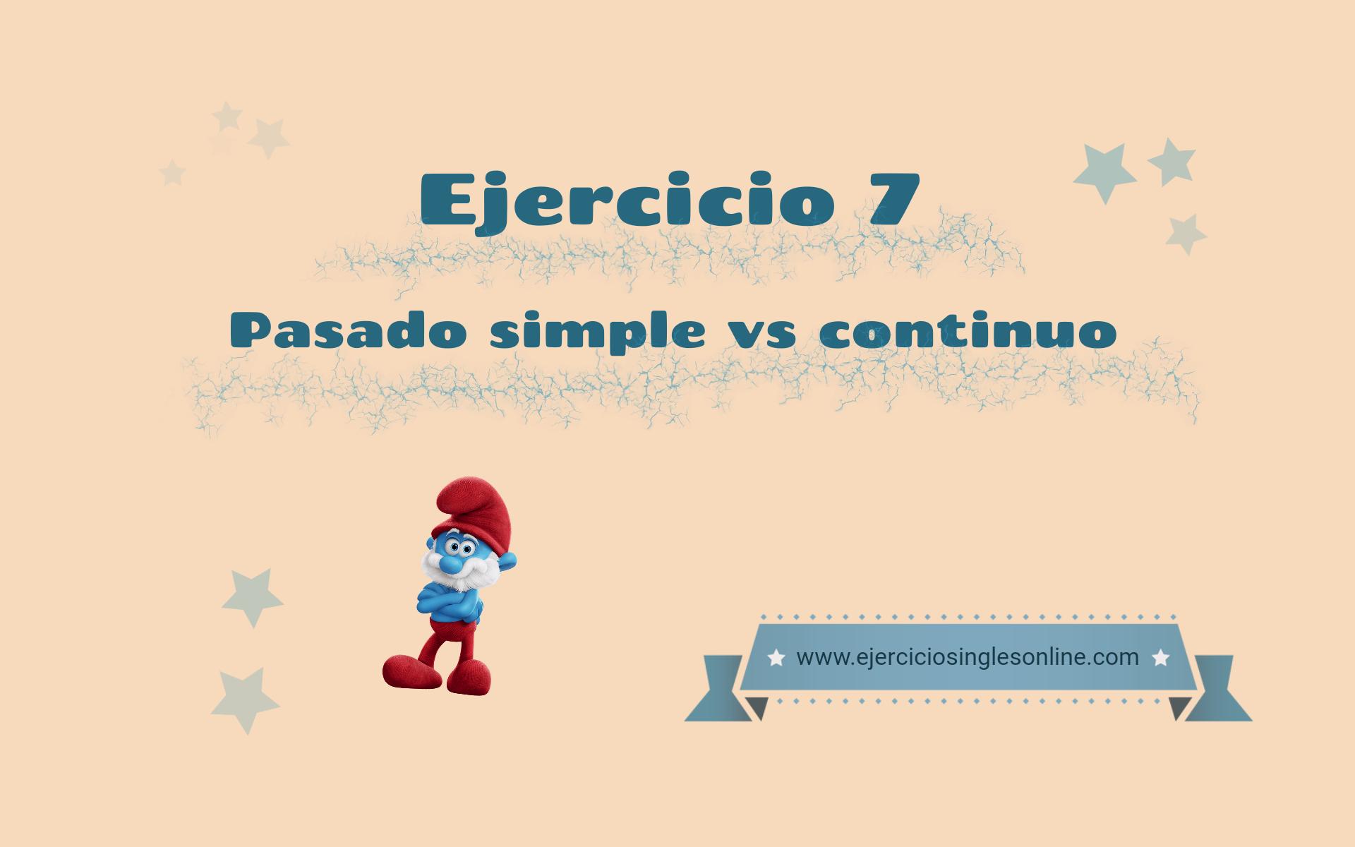 Pasado simple vs continuo - Ejercicio 7